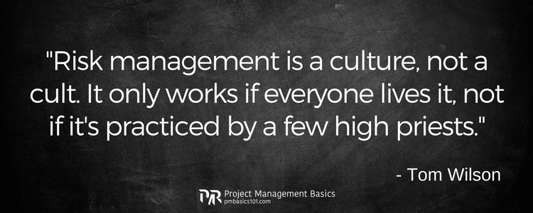 post - -Risk management is a culture, not a cult. It only works if everyone lives it, not if it's practiced by a few high priests.- - Tom Wilson