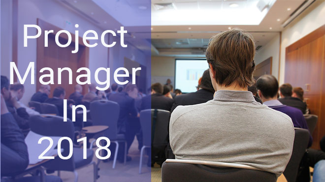 How to be Ready for Likely Changes in Project Manager Role in 2018