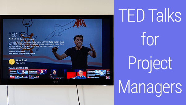 5 Actionable TED Talks for Project Managers I Recommend