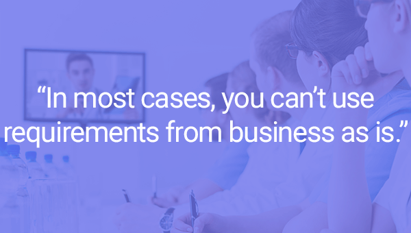 """In most cases, you can't use requirements from business as is"" Nizhebetskiy Dmitriy"
