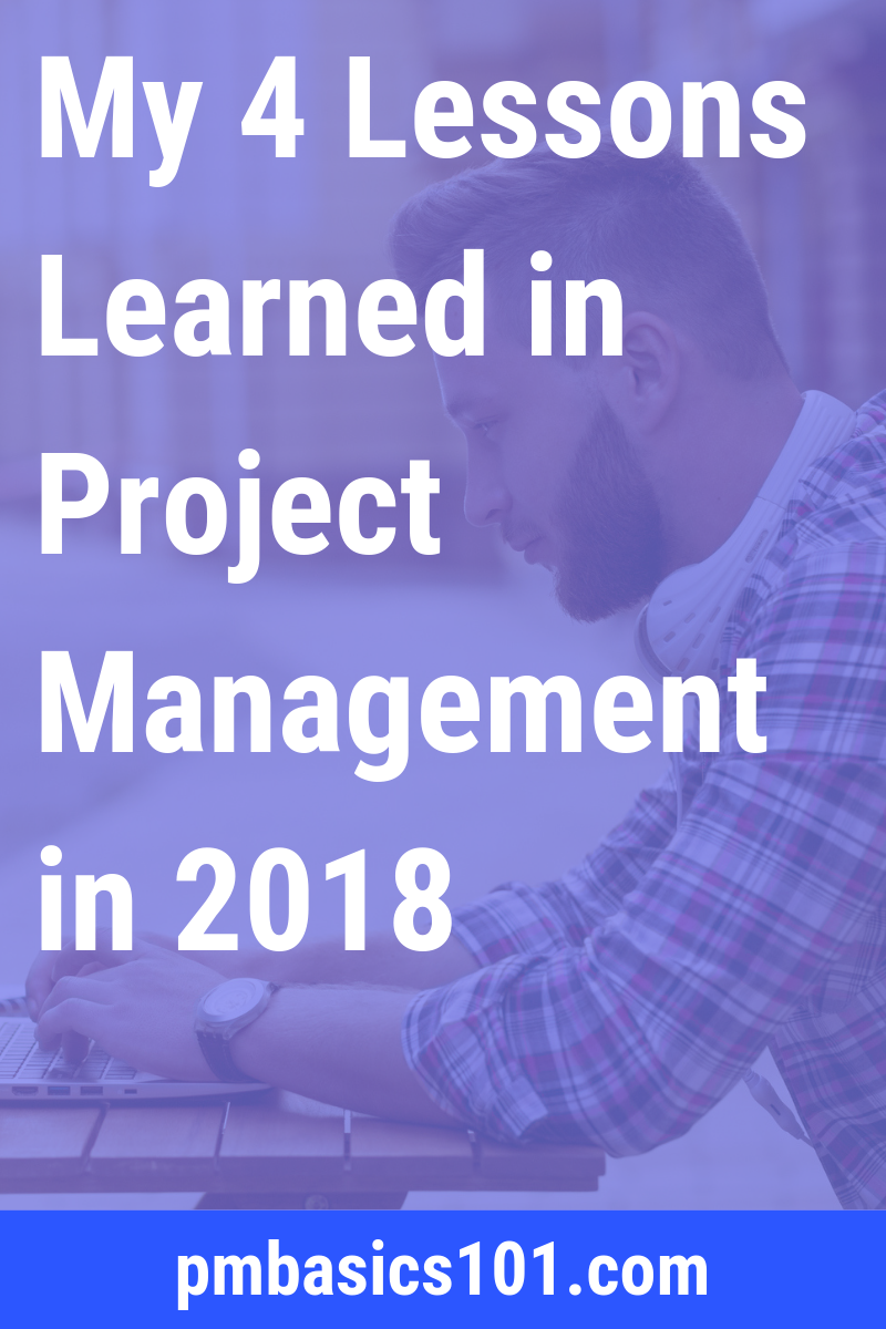 My lessons learned in project management from 2018. Four main takeaways I will work on in the next year.