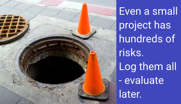 Open Manhole and a quote: Even a small project has hundreds of risks. Log them all - evaluate later.