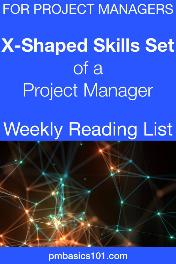 A new issue of Weekly Reading List for project managers is here.   Have you heard about X-Shaped skill, T-shaped one? No, you can find an explanation of why a project manager has to balance her skills set.   Mike Clayton published an in-depth guide on the project schedule. Worth reading for entry-level PMs. But it will be a great refresher for all of us.   Leigh Espy, PMP, SPC, CSM, explains why you need to boost one essential skill of a PM. Can you guess it on the spot? If yes - leave me an answer in comments below.