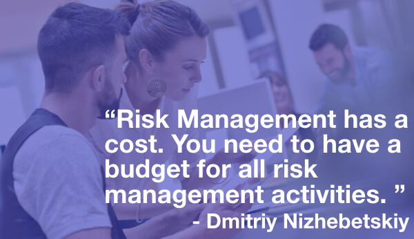 Risk Management and risk response plans have a cost. You need to have a budget for that.