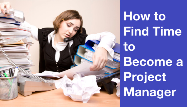 How to Find Time to Become a Project Manager (Full System)