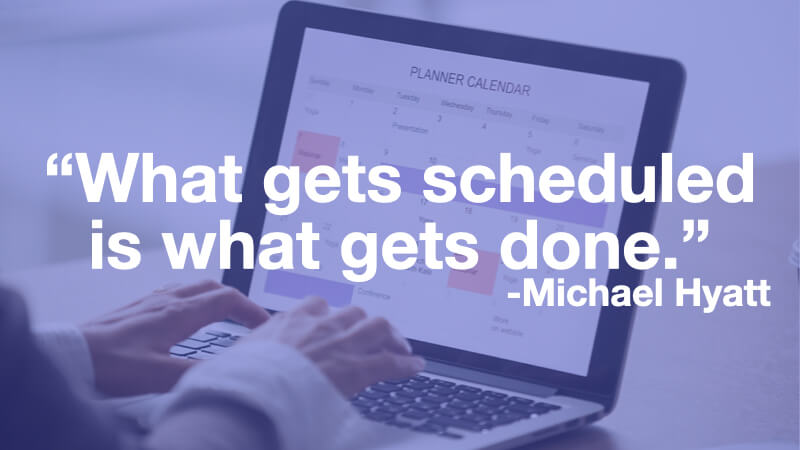 """What gets scheduled is what gets done"" - Michael Hyatt"